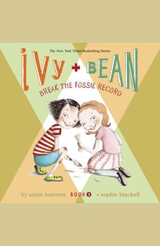 Ivy & Bean Break the Fossil Record (Book 3), Annie Barrows