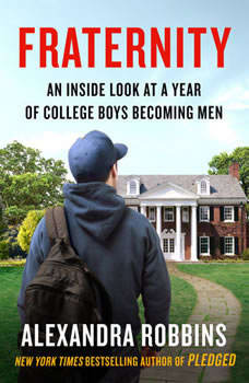Fraternity: An Inside Look at a Year of College Boys Becoming Men, Alexandra Robbins