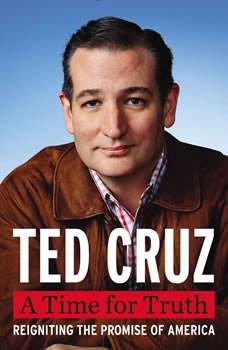 A Time for Truth: Reigniting the Promise of America, Ted Cruz