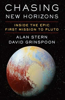 Chasing New Horizons: Inside the Epic First Mission to Pluto, Alan Stern