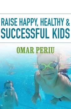 Raise Happy, Healthy & Successful Kids, Omar Periu