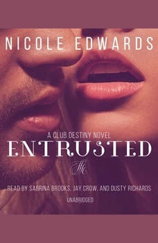 Entrusted: A Club Destiny Novel, Book 7 A Club Destiny Novel, Book 7, Nicole Edwards