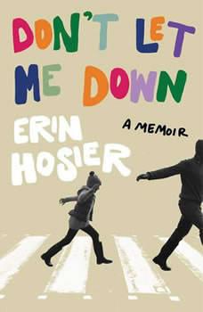 Don't Let Me Down: A Memoir, Erin Hosier
