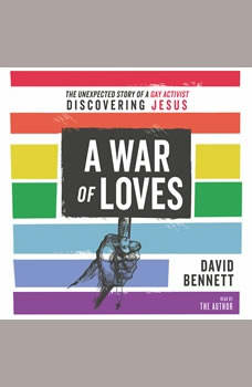 A War of Loves: The Unexpected Story of a Gay Activist Discovering Jesus, David Bennett