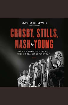 Crosby, Stills, Nash and Young: The Wild, Definitive Saga of Rock's Greatest Supergroup, David Browne