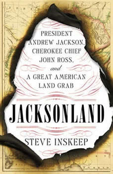 Jacksonland: President Andrew Jackson, Cherokee Chief John Ross, and a Great American Land Gr ab President Andrew Jackson, Cherokee Chief John Ross, and a Great American Land Gr ab, Steve Inskeep