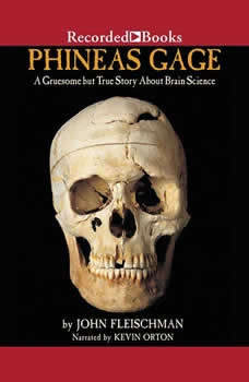 Phineas Gage: A Gruesome but True Story About Brain Science A Gruesome but True Story About Brain Science, John Fleischman