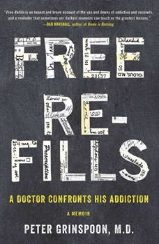 Free Refills: A Doctor Confronts His Addiction, Peter Grinspoon