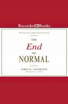 The End of Normal: The Great Crisis and the Future of Growth, James K. Galbraith