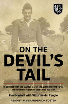 On the Devil's Tail: In Combat with the Waffen-SS on the Eastern Front 1945, and with the French in Indochina 1951-54, Paul Martelli