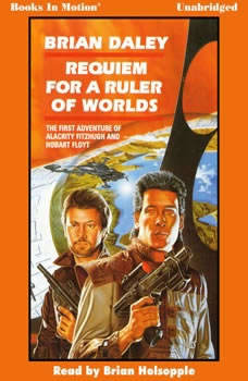 Requiem For A Ruler Of Worlds (The First Adventure of Alacrity Fitzhugh & Hobart Floyt, Brian Daley