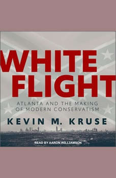 White Flight: Atlanta and the Making of Modern Conservatism, Kevin M. Kruse