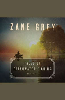 Tales of Freshwater Fishing, Zane Grey