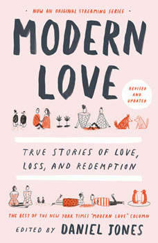 Modern Love, Revised and Updated (Media Tie-In): True Stories of Love, Loss, and Redemption, Daniel Jones
