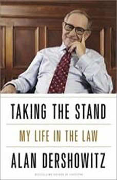 Taking the Stand: My Life in the Law My Life in the Law, Alan M. Dershowitz