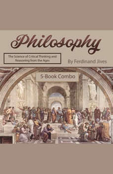 Philosophy: The Science of Critical Thinking and Reasoning from the Ages, Ferdinand Jives