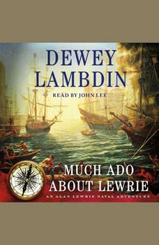 Much Ado About Lewrie: An Alan Lewrie Naval Adventure, Dewey Lambdin