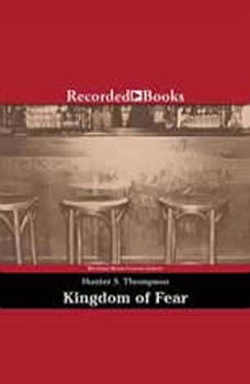 Kingdom of Fear: Loathsome Secrets of a Star-Crossed Child in the Final Days of the American Century, Hunter S. Thompson
