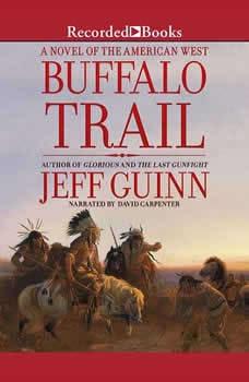 Buffalo Trail: A Novel of the American West, Jeff Guinn