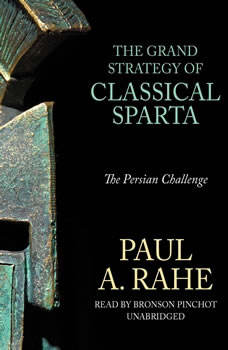 The Grand Strategy of Classical Sparta: The Persian Challenge, Paul A. Rahe