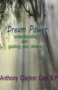 Dream Power - Understanding and Guiding your dreams, Anthony Clayton Carr