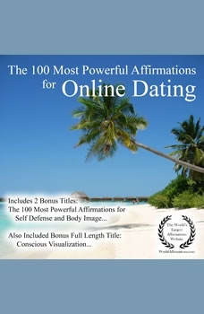 Affirmation: The 100 Most Powerful Affirmations for Online Dating — With 2 Positive & Affirmative Action Bonus Books on Body Image & Self Defense, Jason Thomas