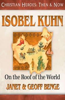 Isobel Kuhn: On the Roof of the World, Janet Benge
