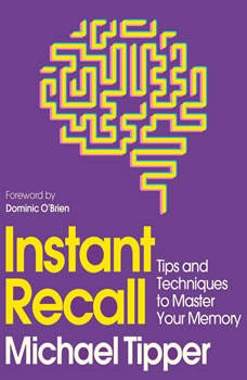 Instant Recall: Tips And Techniques To Master Your Memory, Michael Tipper