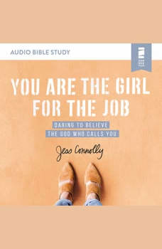 You Are the Girl for the Job: Audio Bible Studies: Daring to Believe the God Who Calls You, Jess Connolly