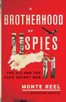 A Brotherhood of Spies: The U-2 and the CIA's Secret War, Monte Reel