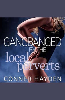 Gangbanged by the Local Perverts, Conner Hayden