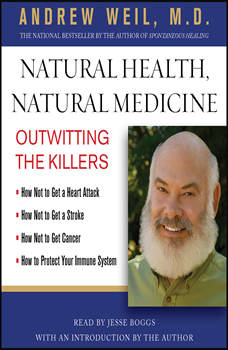 Natural Health, Natural Medicine: Outwitting the Killers, Andrew Weil, MD