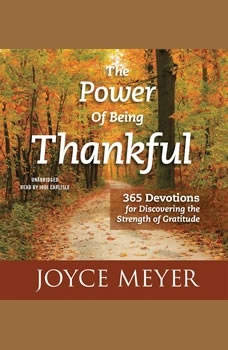 The Power of Being Thankful: 365 Devotions for Discovering the Strength of Gratitude 365 Devotions for Discovering the Strength of Gratitude, Joyce Meyer