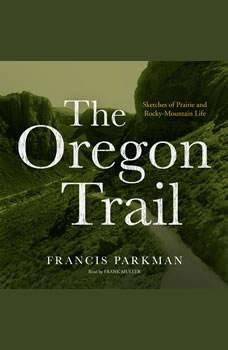 The Oregon Trail: Sketches of Prairie and Rocky-Mountain Life, Francis Parkman