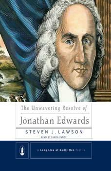 The Unwavering Resolve of Jonathan Edwards, Steven J. Lawson