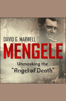 Mengele: Unmasking the Angel of Death, David G. Marwell