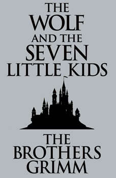 Wolf and the Seven Little Kids, The, The Brothers Grimm