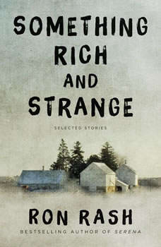 Something Rich and Strange: Selected Stories, Ron Rash