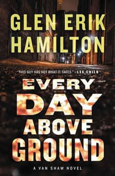 Every Day Above Ground: A Van Shaw Novel, Glen Erik Hamilton
