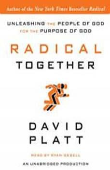 Radical Together: Unleashing the People of God for the Purpose of God Unleashing the People of God for the Purpose of God, David Platt