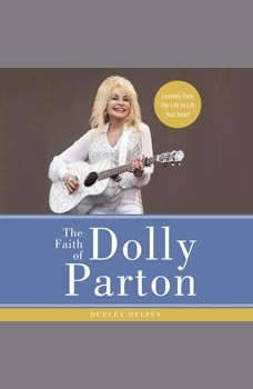 The Faith of Dolly Parton: Lessons from Her Life to Lift Your Heart Lessons from Her Life to Lift Your Heart, Dudley Delffs