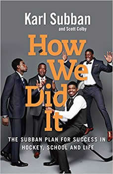 How We Did It: The Subban Plan for Success in Hockey, School and Life, Karl Subban