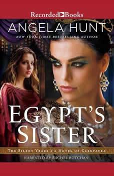 Egypt's Sister: A Novel of Cleopatra, Angela Hunt