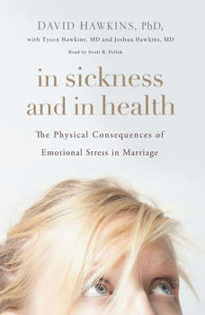In Sickness and in Health: The Physical Consequences of Emotional Stress in Marriage, David Hawkins