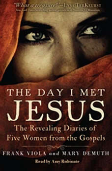 The Day I Met Jesus: The Revealing Diaries of Five Women from the Gospels, Frank  Viola