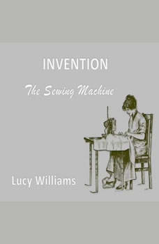Invention: The Sewing Machine, Lucy Williams