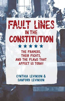 Fault Lines in the Constitution: The Framers, Their Fights, and the Flaws that Affect Us Today, Cynthia Levinson