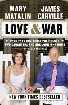 Love & War: 20 Years, Three Presidents, Two Daughters and One Louisiana Home, James Carville