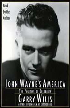 John Wayne's America: The Politics of Celebrity, Garry Wills