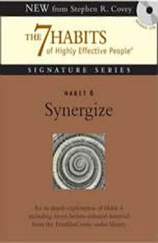 Habit 6 Synergize: The Habit of Creative Cooperation, Stephen R. Covey